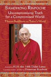 Samdhong Rinpoche Uncompromising Truth for a Compromised World: Tibetan Buddhism and Today's World