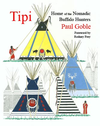 Tipi: Home of the Nomadic Buffalo Hunters - <b>paperback</b>