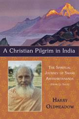 A Christian Pilgrim in India: The Spiritual Journey of Swami Abhishiktananda (Henri Le Saux)