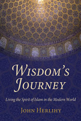 Wisdom's Journey: Living the Spirit of Islam in the Modern World