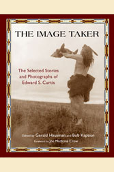 Image Taker, The: The Selected Stories and Photographs of Edward S. Curtis