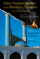 Islam, Fundamentalism, and the Betrayal of Tradition, Revised: Essays by Western Muslim Scholars