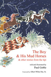 Boy and His Mud Horses, The: And Other Stories from the Tipi