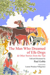Man Who Dreamed of Elk-Dogs, The: & Other Stories from the Tipi