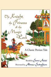 Knight, the Princess & the Magic Rock, The: A Classic Persian Tale