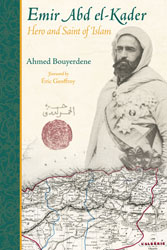 Emir Abd el-Kader: Hero and Saint of Islam