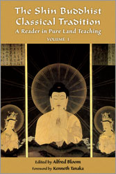 Shin Buddhist Classical Tradition, The: A Reader in Pure Land Teaching (vol 1)