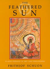 Feathered Sun, The : Plains Indians in Art and Philosophy