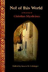 Not of This World: Treasures of Christian Mysticism